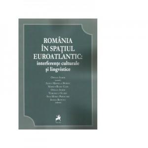 Romania in spatiul euroatlantic: interferente culturale si lingvistice - Ofelia Ichim