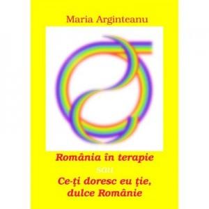 Romania in terapie sau Ce-ti doresc eu tie, dulce Romanie - Maria Arginteanu