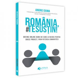 Romania, #TeSustin. Obtine online banii de care ai nevoie pentru orice proiect, prin puterea comunitatii - Andrei Duma
