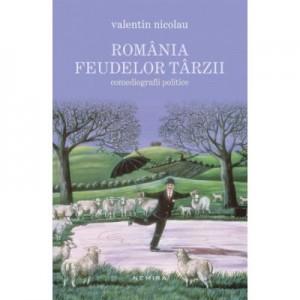 Romania feudelor tarzii (paperback) - Valentin Nicolau