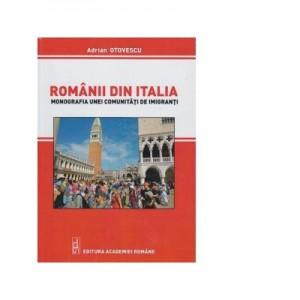 Romanii din Italia. Monografia unei comunitati de imigranti - Adrian Otovescu