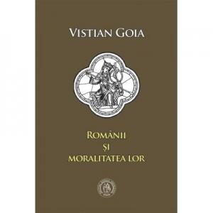 Romanii si moralitatea lor. Eseuri - Vistian Goia