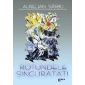 Rotundele singuratati - Aurelian Sarbu