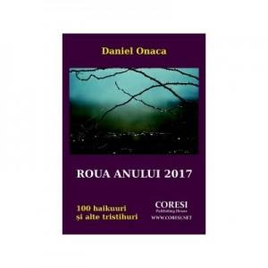 Roua anului 2017. 100 haikuuri si alte tristihuri - Daniel Onaca