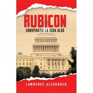 Rubicon. Conspiratie la Casa Alba - Lawrence Alexander