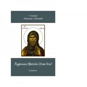 Rugaciunea SfantuluI Efrem Sirul - IPS Arhiepiscop si Mitropolit Andrei Andreicut