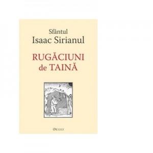 Rugaciuni de taina - Sfantul Isaac Sirianul