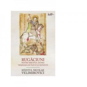 Rugaciuni pentru biruinta asupra vrajmasilor vazuti si nevazuti - Sfantul Nicolae Velimirovici
