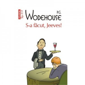 S-a facut, Jeeves - P. G Wodehouse