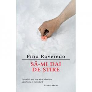 Sa-mi dai de stire - Pino Roveredo