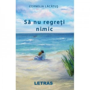 Sa nu regreti nimic (eBook PDF) - Cornelia Lacatus