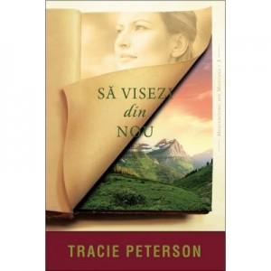 Sa visezi din nou - vol. 3 - Tracie Peterson