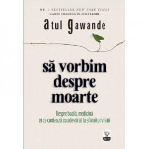 Sa vorbim despre moarte - Atul Gawande