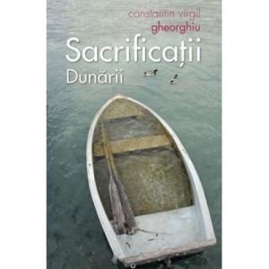Sacrificatii Dunarii - Constantin Virgil Gheorghiu