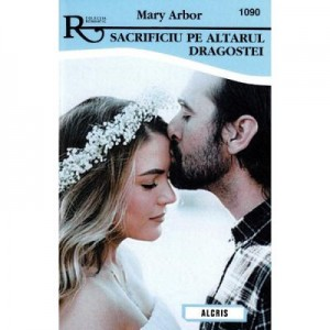 Sacrificiu pe altarul dragostei - Mary Arbor