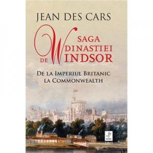 Saga dinastiei de Windsor - Jean Des Cars. De la Imperiul Britanic la Commonwealth
