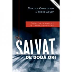 Salvat de doua ori - Thomas Graumann, Tricia Goyer