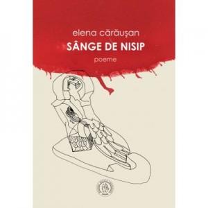 Sange de nisip. Poeme - Elena Carausan