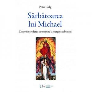 Sarbatoarea lui Michael. Despre increderea in omenire la marginea abisului - Peter Selg