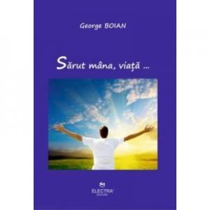 Sarut mana, viata… - George Boian