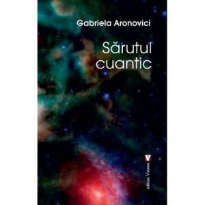 Sarutul cuantic - Gabriela Aronovici