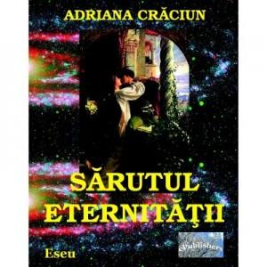 Sarutul eternitatii - Adriana Craciun