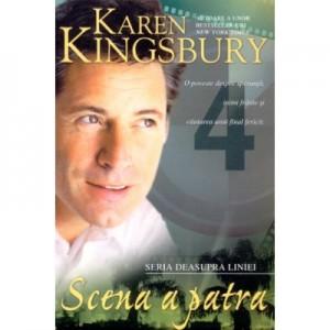 Scena a patra (Seria Deasupra liniei. Cartea a patra) - Karen Kingsbury