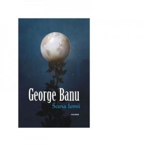 Scena lumii - George Banu