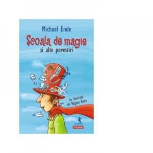 Scoala de magie si alte povestiri - Michael Ende