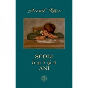 Scoli. 5 si 7 si 4 ani - Aurel Rau
