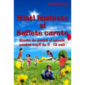 Minti luminate si suflete curat. Carte de poezii si nuvele pentru copii de 6-12 ani - Pavel Corut