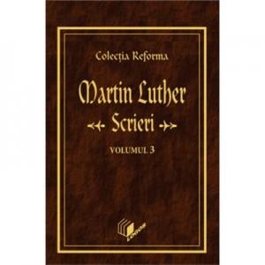 Scrieri, volumul 3 - Martin Luther