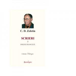 Scrieri 7. Poezie franceza - C. D. Zeletin
