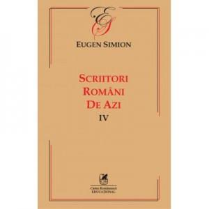 Scriitorii romani de azi. Volumul IV – Eugen Simion
