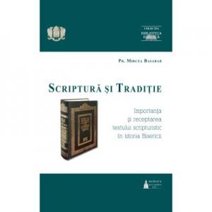 Scriptura si Traditie. Importanta si receptarea textului scripturistic in istoria Bisericii - Preot Mircea Basarab