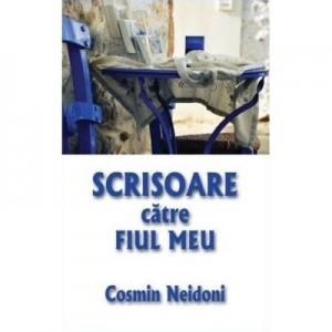 Scrisoare catre fiul meu - Cosmin Neidoni