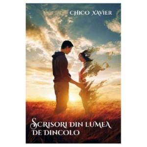 Scrisori din lumea de dincolo - Chico Xavier
