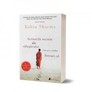 Scrisorile secrete ale calugarului care si-a vandut Ferrari-ul - Robin Sharma