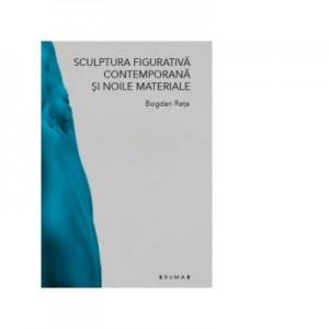 Sculptura figurativa contemporana si noile materiale - Bogdan Rata