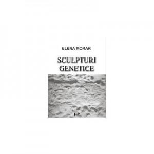 Sculpturi genetice - Elena Morar