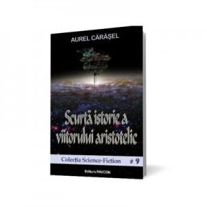Scurta istorie a viitorului aristotelic - Aurel Carasel
