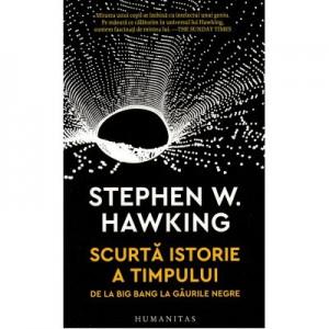 Scurta istorie a timpului. De la Big Bang la gaurile negre - Stephen Hawking