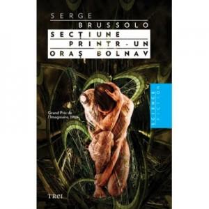 Sectiune printr-un oras bolnav - Serge Brussolo. Traducere de Ana Antonescu