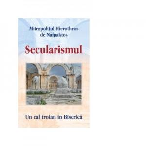 Secularismul. Un cal troian in Biserica - Mitropolitul Hierotheos de Nafpaktos