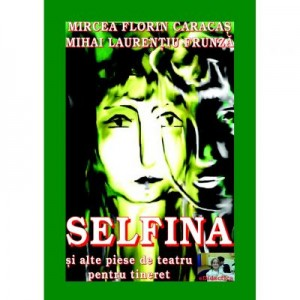 Selfina si alte piese de teatru pentru tineret - Mircea Florin Caracas, Mihai Laurentiu Frunza
