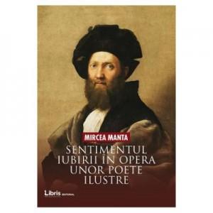 Sentimentul iubirii in opera unor poete ilustre (critica literara) - Mircea Manta