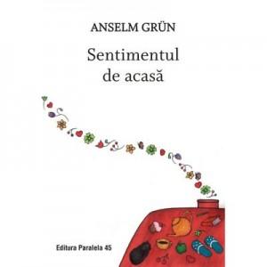 Sentimentul de acasa - Grun Anselm