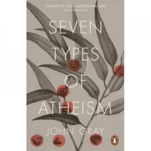 Seven Types of Atheism - John Gray