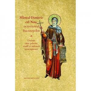 Sfantul Dimitrie cel Nou, ocrotitorul Bucurestilor. Cuvinte catre pelerini, studii si marturii contemporane