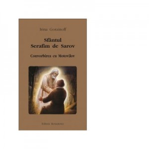 Sfantul Serafim de Sarov. Convorbirea cu Motovilov - Irina Gorainoff